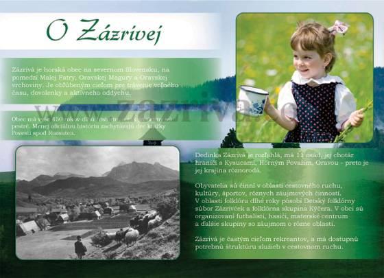 Zázrivá je horská obec na severnom Slovensku, na pomedzí Malej Fatry a Oravskej Vrchoviny. Je obľúbeným cieľom pre trávenie voľného času, dovolenky a aktívneho oddychu. Obec má vyše 450 rokov dlhú históriu, a tak jej dejiny sú pestré. Menej oficiálnu históriu zachytávajú dve knižky Povestí spod Rozsutca.Dedinka Zázrivá je rozľahlá, má 11 osád, jej chotár hraničí s Kysucami, Horným Považim, Oravou - preto je jej krajina rôznorodá. Obyvatelia sú činní v oblasti cestovného ruchu, kultúry, športov, rôznych  Záujmových činností. V oblasti folklóru je dlhé roky činný súbor Zázrivček, a folklórna skupina Kýčera. V obci sú organizovaní futbalisti, hasiči, materské centrum a ďalšie skupiny so záujmom o rôzne oblasti. Zázrivá je častým cieľom rekreantov, a má dostupnú potrebnú štruktúru služieb v cestovnom ruchu.