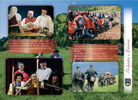 """V obci sa viackrát do roka konajú rôzne podujatia, kde sprievodným programom sú vystúpenia folklórnych skupín, vzácne kultúrne dedičstvo sa snažíme zachovať aj takýmto spôsobom. Technickejším, ale aj obľúbeným podujatím je súťaž doma vyrobených traktorov - Zázrivský diferák. Zatiaľ dvakrát sa konali rekonštrukcie """"Bojov o Rovnú horu"""" - s klubmi vojenskej histórie."""